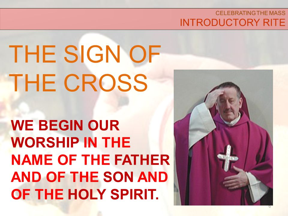 THE SIGN OF THE CROSS 6 WE BEGIN OUR WORSHIP IN THE NAME OF THE FATHER AND OF THE SON AND OF THE HOLY SPIRIT.
