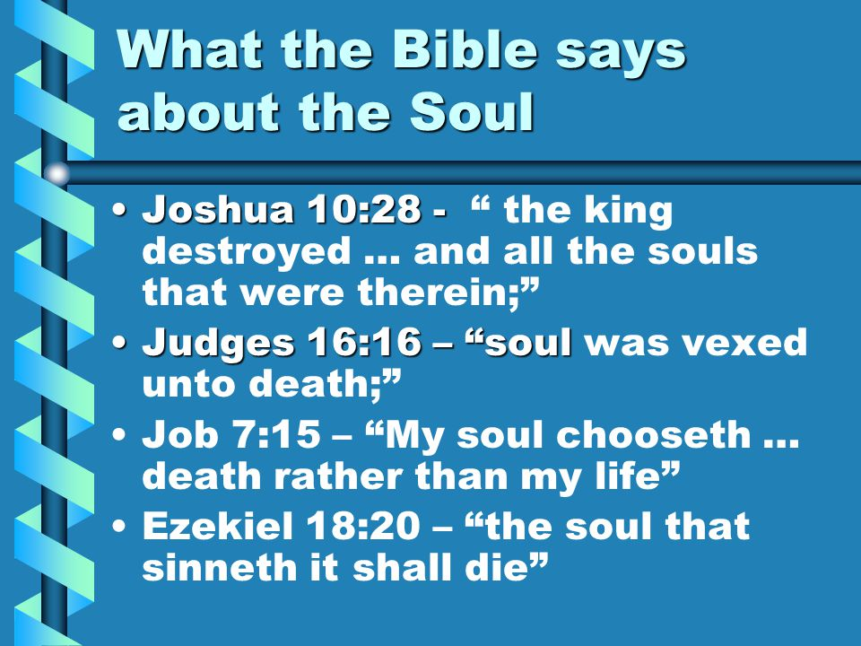 """What the Bible says about the Soul Joshua 10:28 -Joshua 10:28 - """" the king destroyed … and all the souls that were therein;"""" Judges 16:16 – """"soulJudge"""