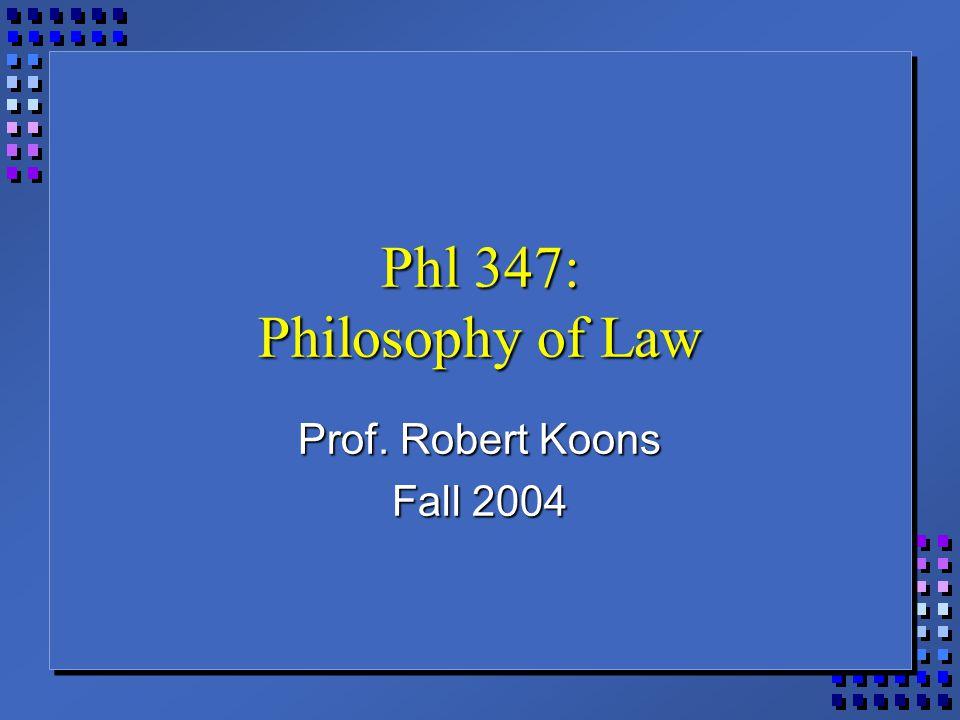 Phl 347: Philosophy of Law Prof. Robert Koons Fall 2004
