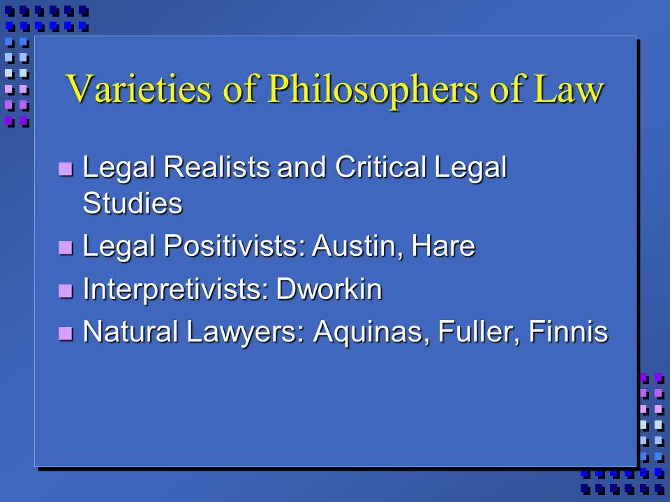 Varieties of Philosophers of Law Legal Realists and Critical Legal Studies Legal Realists and Critical Legal Studies Legal Positivists: Austin, Hare L