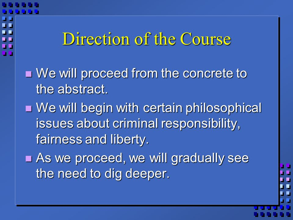 Direction of the Course We will proceed from the concrete to the abstract. We will proceed from the concrete to the abstract. We will begin with certa