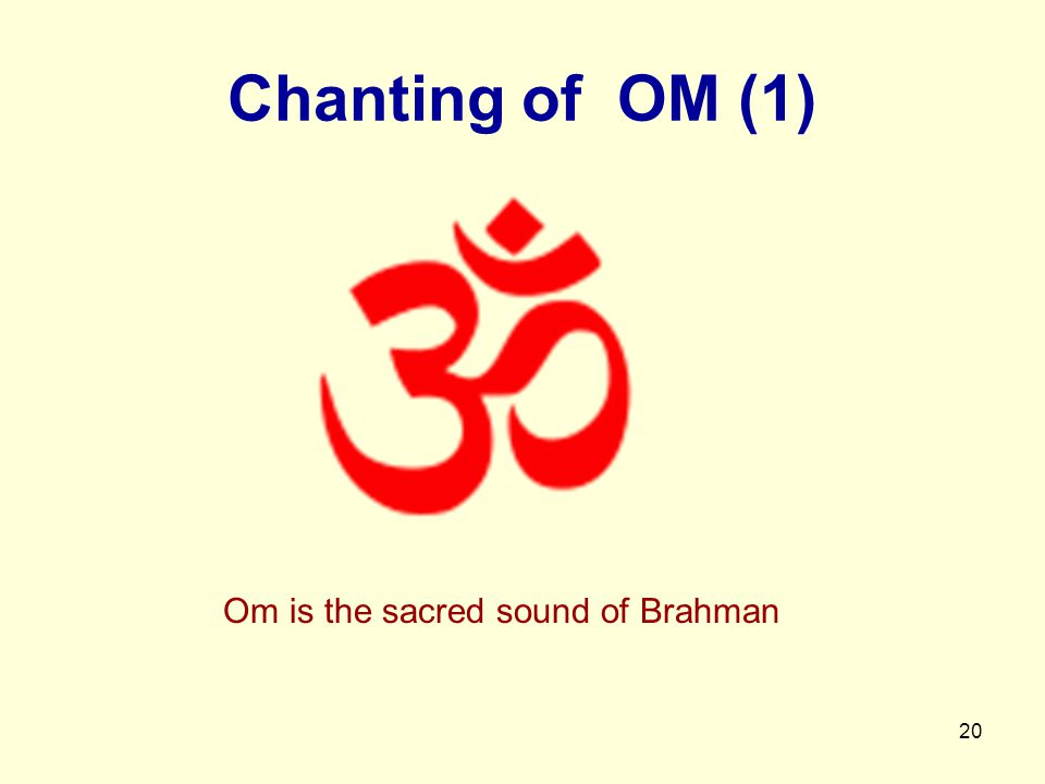 20 Chanting of OM (1) Om is the sacred sound of Brahman