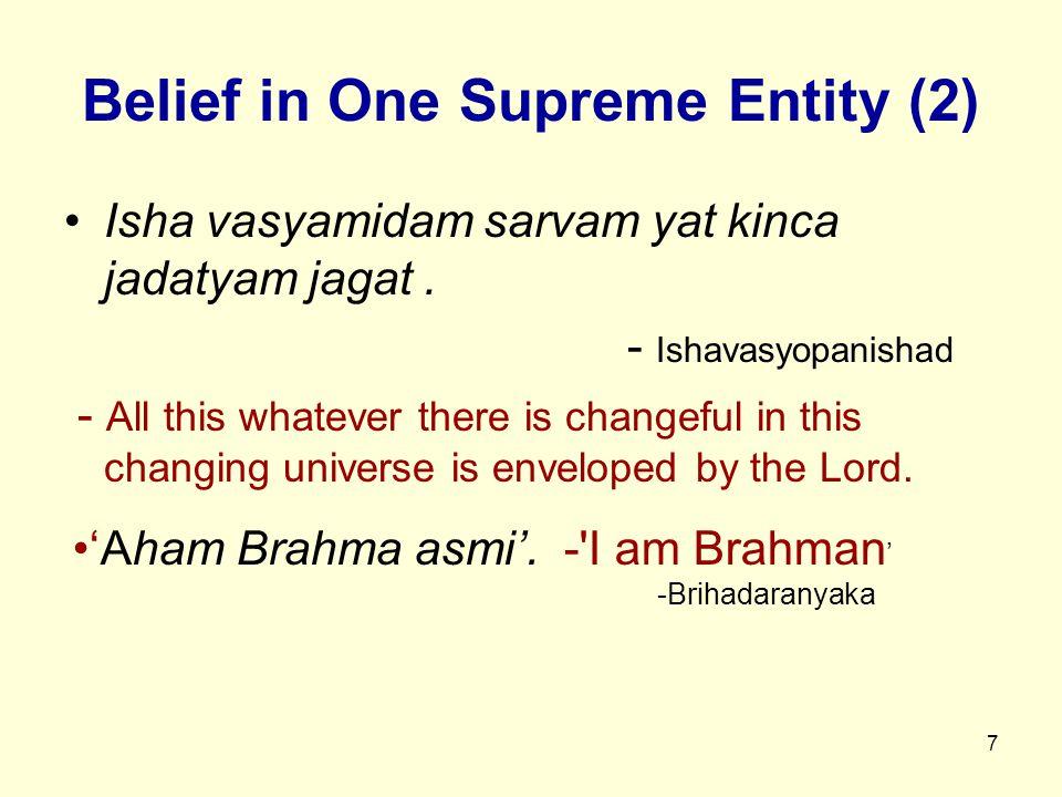 7 Belief in One Supreme Entity (2) Isha vasyamidam sarvam yat kinca jadatyam jagat.