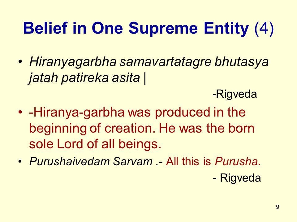 9 Belief in One Supreme Entity (4) Hiranyagarbha samavartatagre bhutasya jatah patireka asita | -Rigveda -Hiranya-garbha was produced in the beginning of creation.