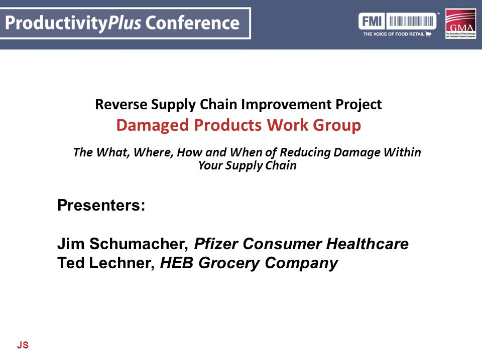 Reverse Supply Chain Improvement Project Damaged Products Work Group The What, Where, How and When of Reducing Damage Within Your Supply Chain Present