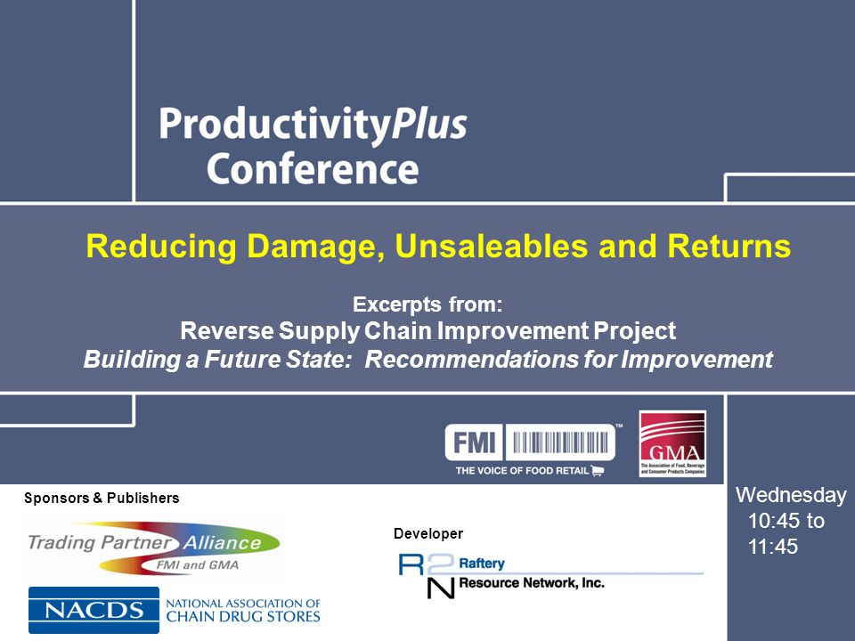 Reverse Supply Chain Improvement Project Damaged Products Work Group The What, Where, How and When of Reducing Damage Within Your Supply Chain Presenters: Jim Schumacher, Pfizer Consumer Healthcare Ted Lechner, HEB Grocery Company JS