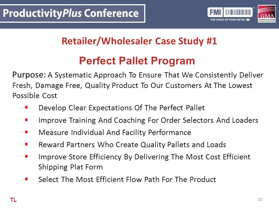 23 Retailer/Wholesaler Case Study #1 Perfect Pallet Program Purpose: A Systematic Approach To Ensure That We Consistently Deliver Fresh, Damage Free,