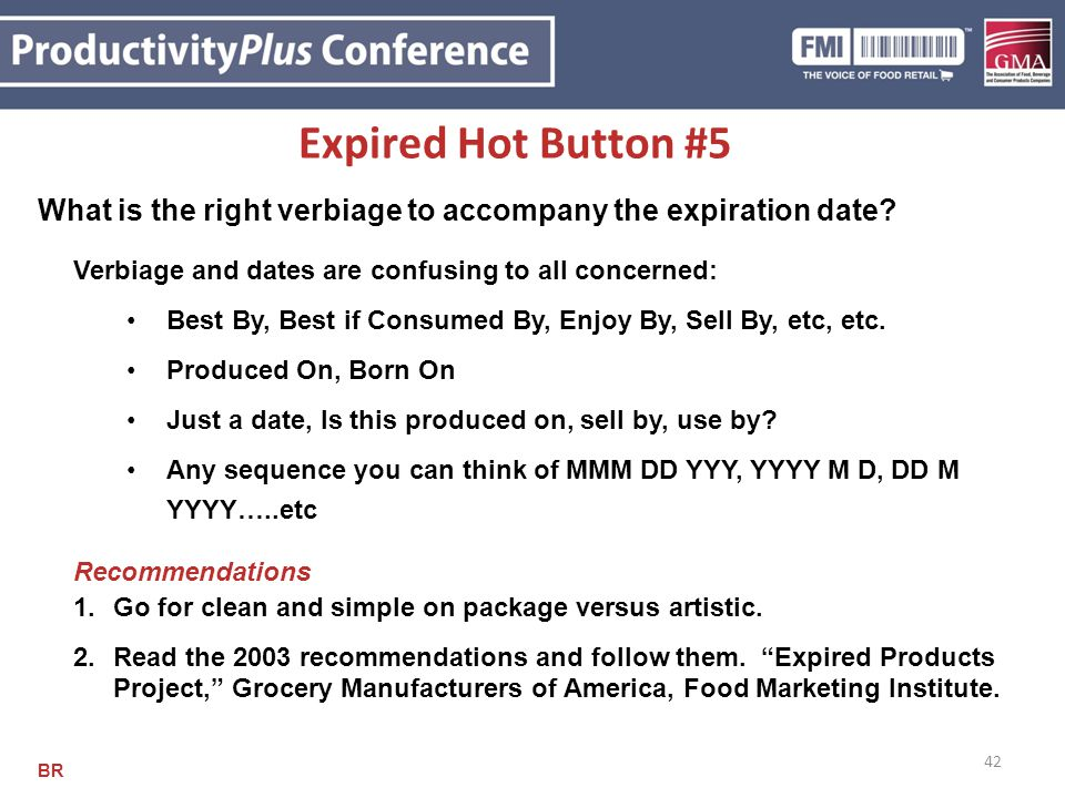 42 Expired Hot Button #5 What is the right verbiage to accompany the expiration date? Verbiage and dates are confusing to all concerned: Best By, Best