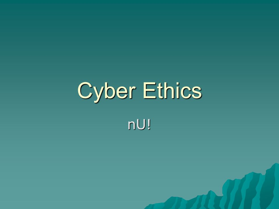 What is Cyber Ethics.