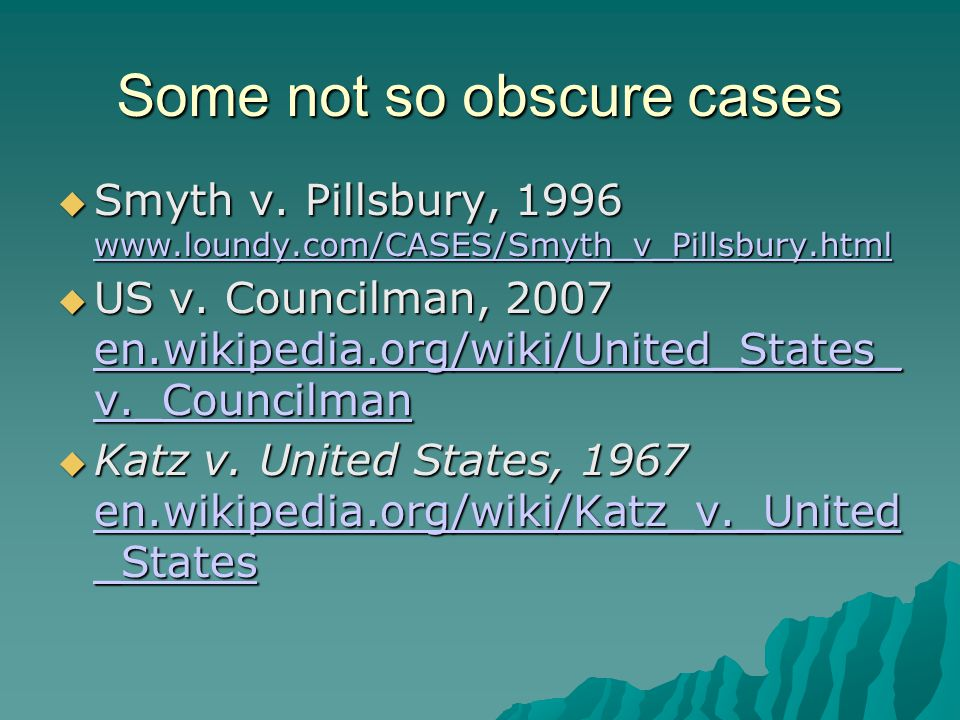 Some not so obscure cases  Smyth v. Pillsbury, 1996 www.loundy.com/CASES/Smyth_v_Pillsbury.html www.loundy.com/CASES/Smyth_v_Pillsbury.html  US v. C