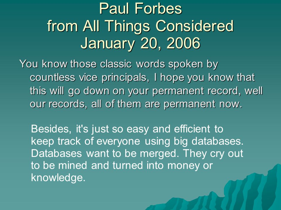 Paul Forbes from All Things Considered January 20, 2006 You know those classic words spoken by countless vice principals, I hope you know that this wi
