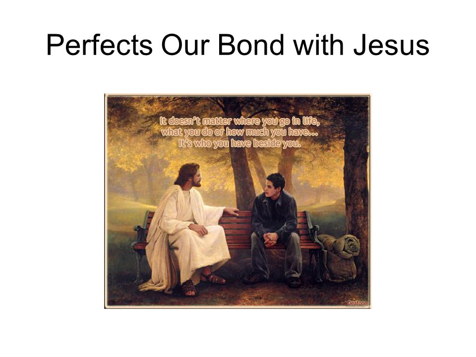 Perfects Our Bond with Jesus