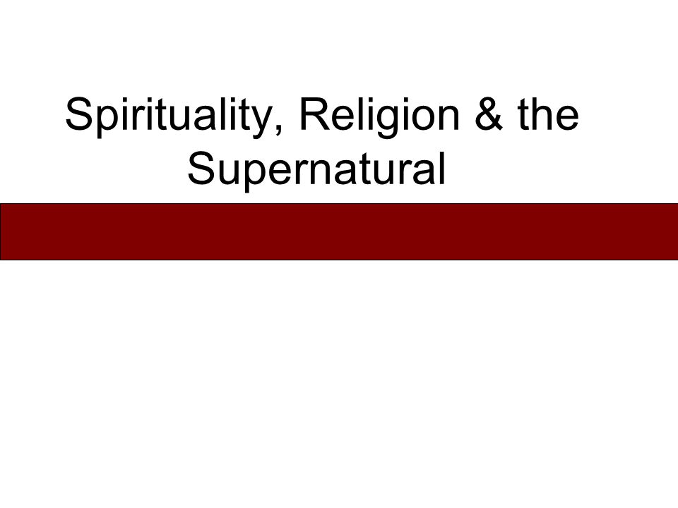 Spirituality, Religion & the Supernatural