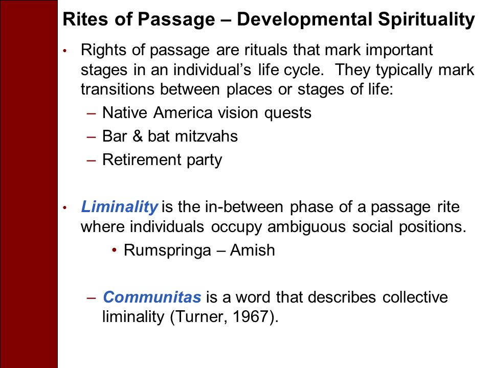 Rites of Passage – Developmental Spirituality Rights of passage are rituals that mark important stages in an individual's life cycle.