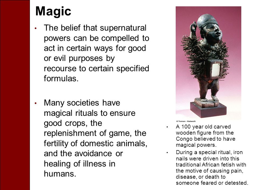 Magic The belief that supernatural powers can be compelled to act in certain ways for good or evil purposes by recourse to certain specified formulas.