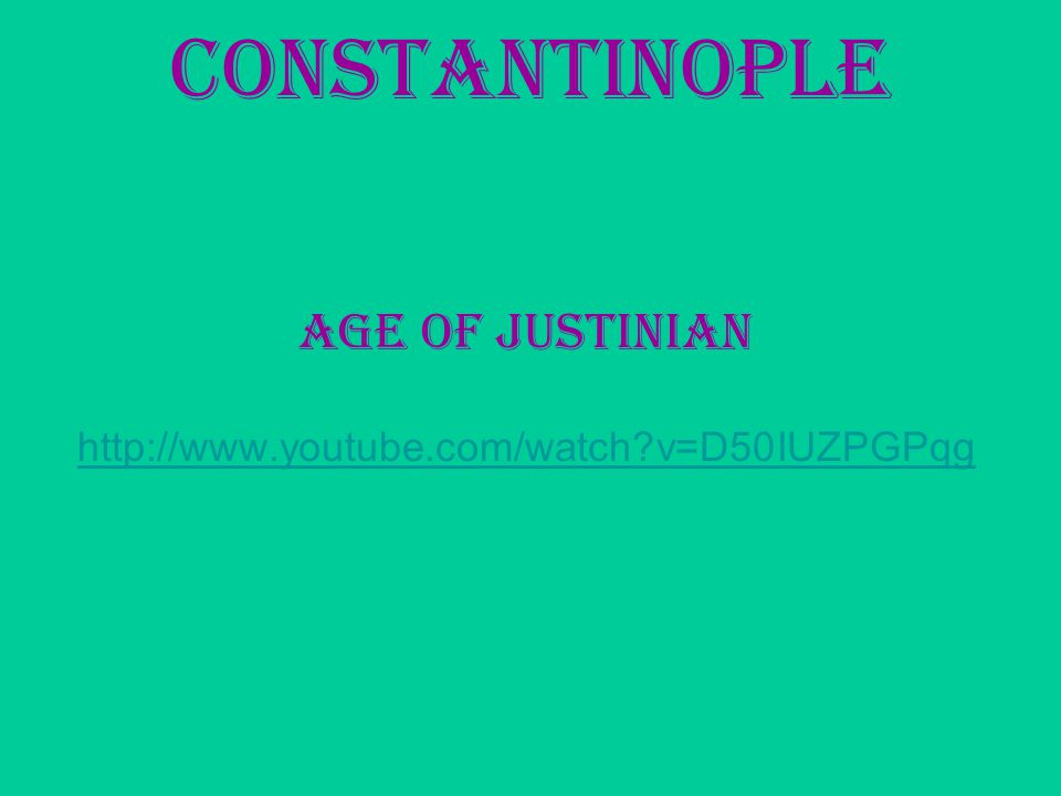 Constantinople Age of Justinian http://www.youtube.com/watch v=D50IUZPGPqg
