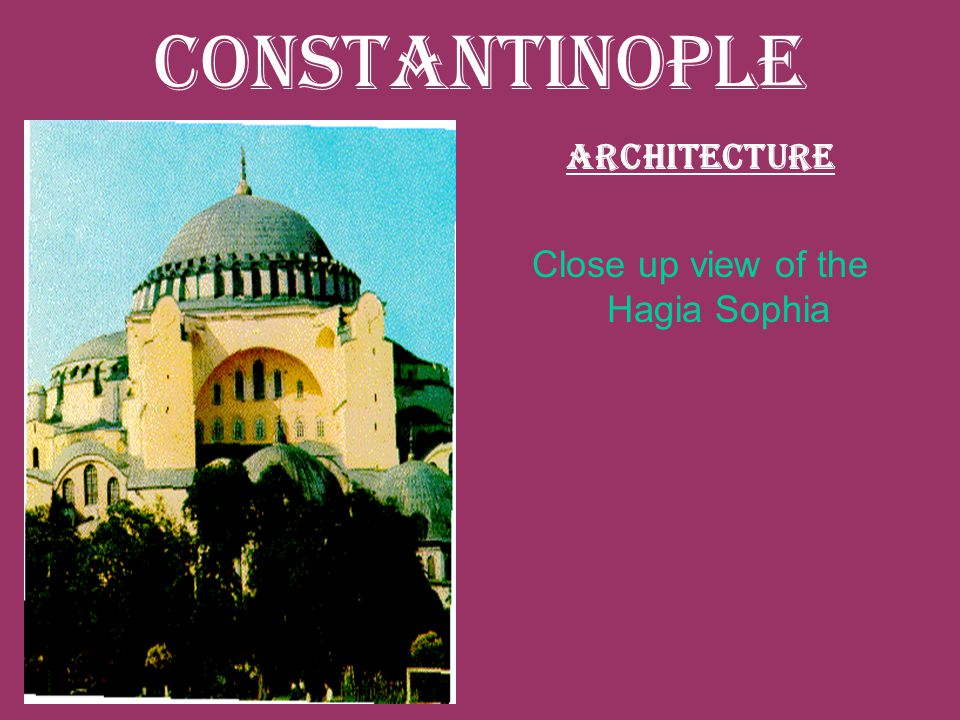 Constantinople Architecture Close up view of the Hagia Sophia