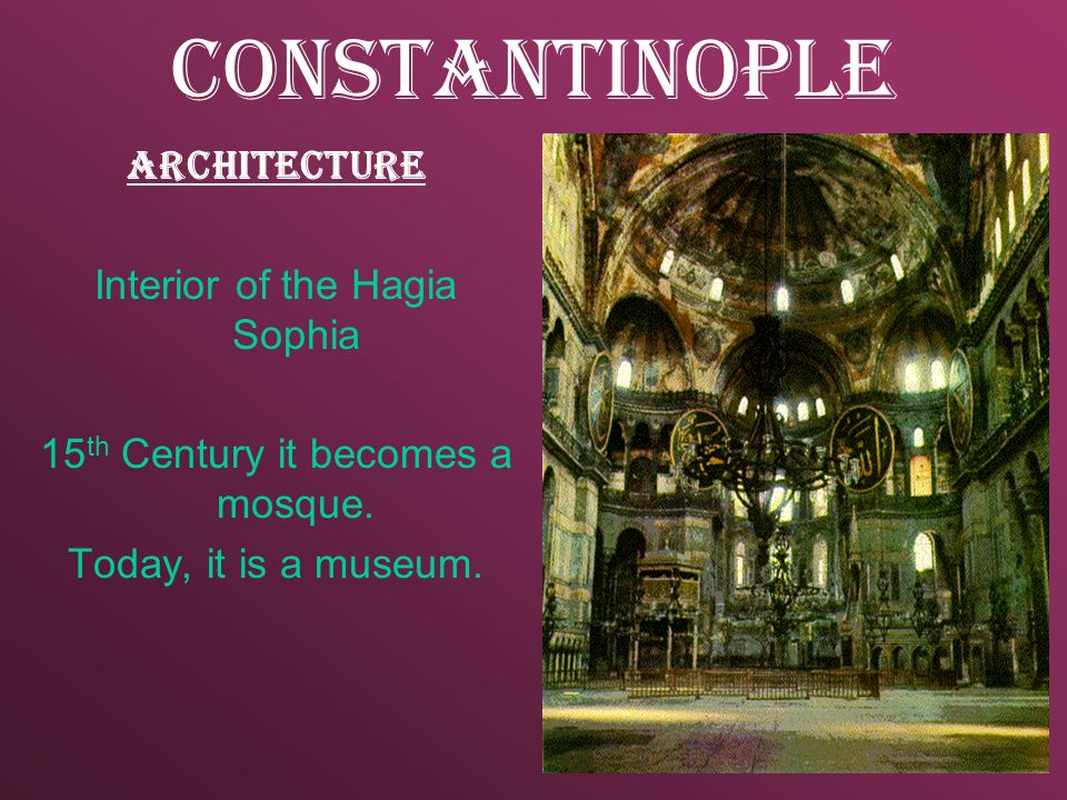 Constantinople Architecture Interior of the Hagia Sophia 15 th Century it becomes a mosque.
