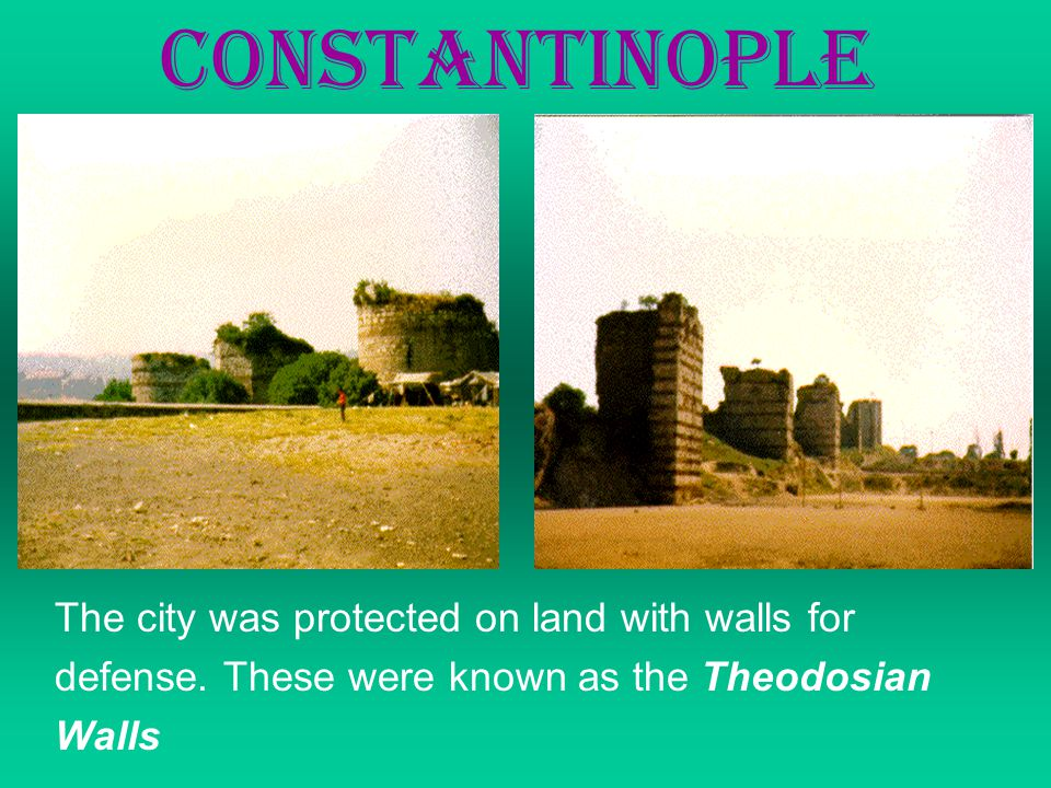 Constantinople The city was protected on land with walls for defense.