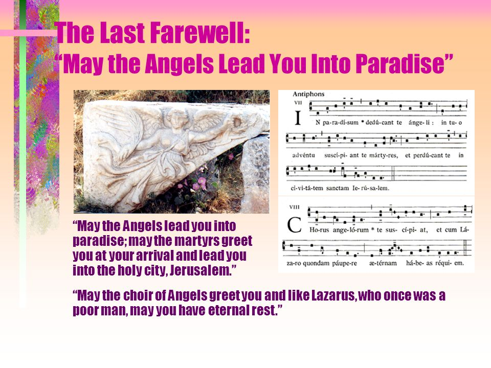 "The Last Farewell: ""May the Angels Lead You Into Paradise"" ""May the choir of Angels greet you and like Lazarus, who once was a poor man, may you have"