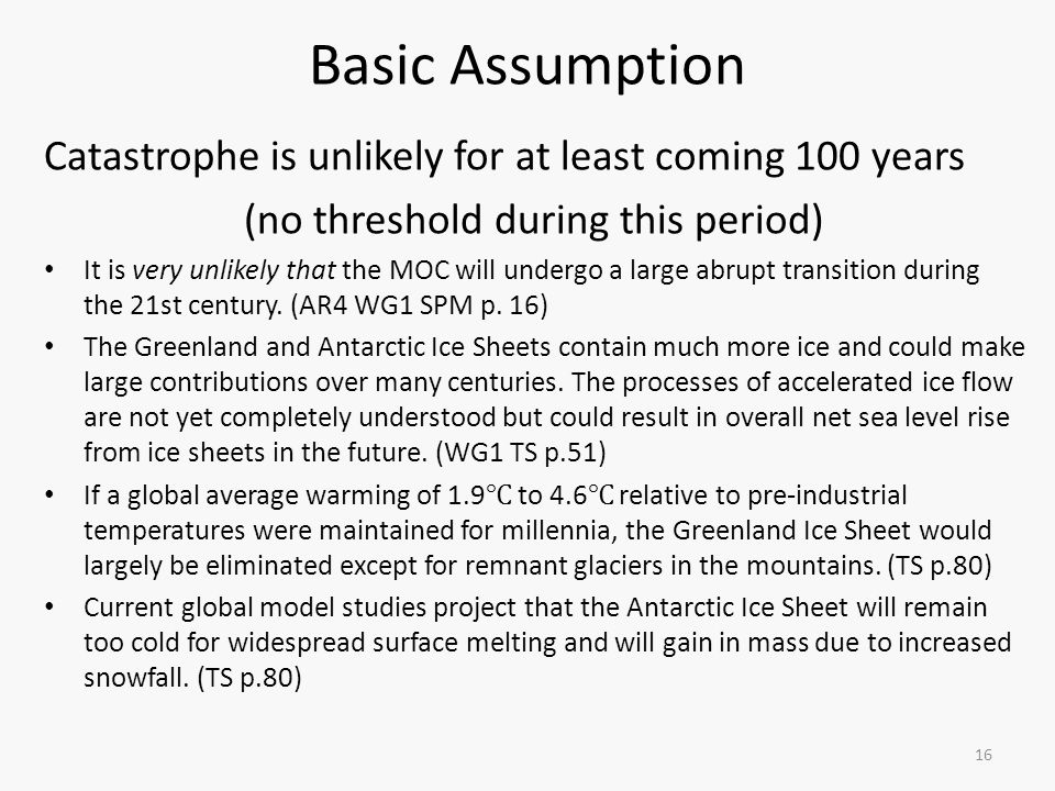 Basic Assumption Catastrophe is unlikely for at least coming 100 years (no threshold during this period) It is very unlikely that the MOC will undergo a large abrupt transition during the 21st century.
