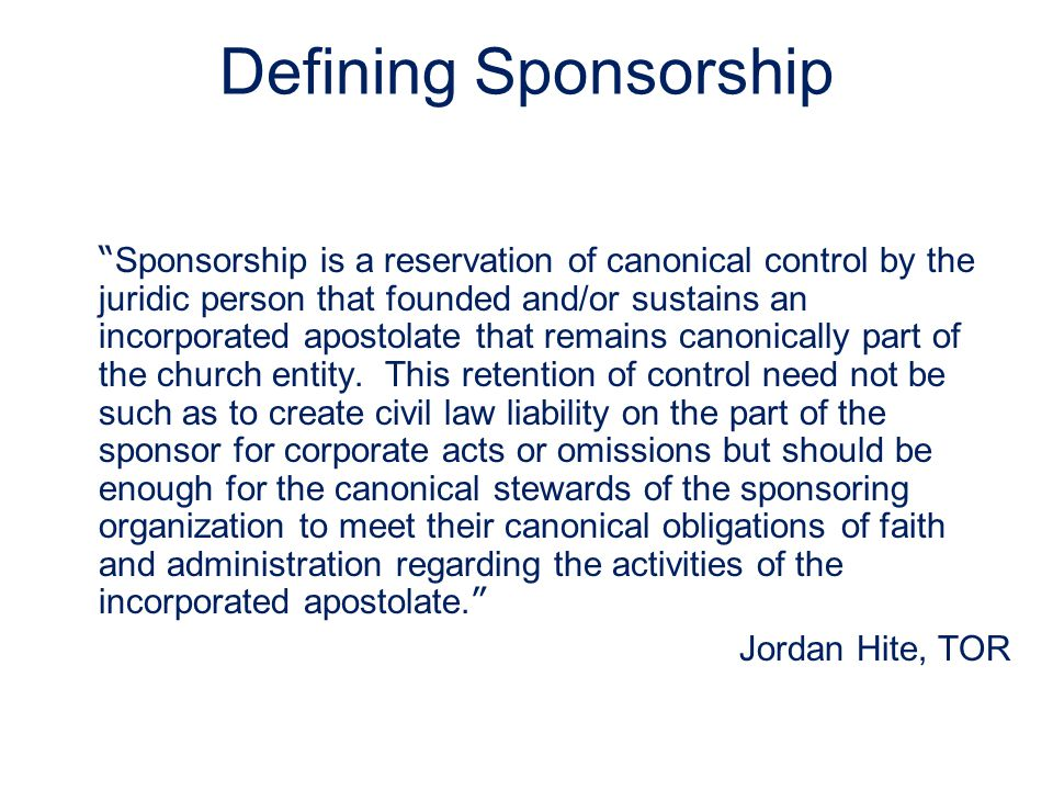 New/Developing Models Sponsorship Boards or Councils –Group (including both lay and religious) appointed by congregational leadership holds reserve powers on behalf of congregation Contractual Agreement –Congregation enters into contract with self- perpetuating board and has influence and responsibility for mission Public Juridic Person –Consideration of following example of Catholic health care creating a public juridic person to act as sponsoring agent Association of the Faithful –Seeking recognition from a diocese to form an association of the faithful that would have canonical status and come under the proper ecclesiastical authority