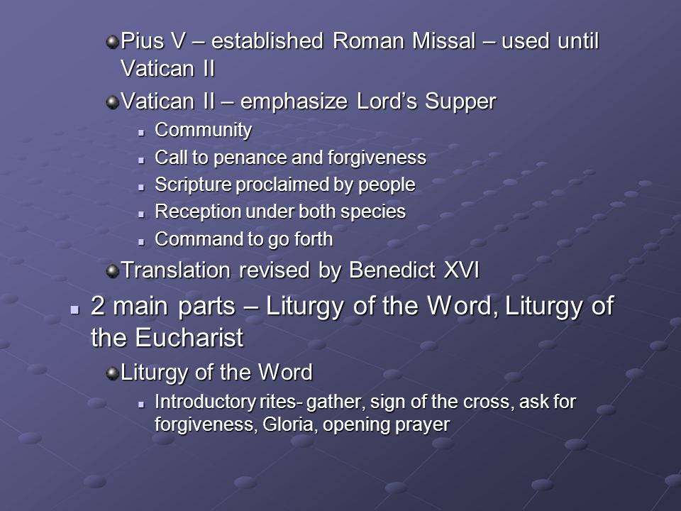 Pius V – established Roman Missal – used until Vatican II Vatican II – emphasize Lord's Supper Community Community Call to penance and forgiveness Cal