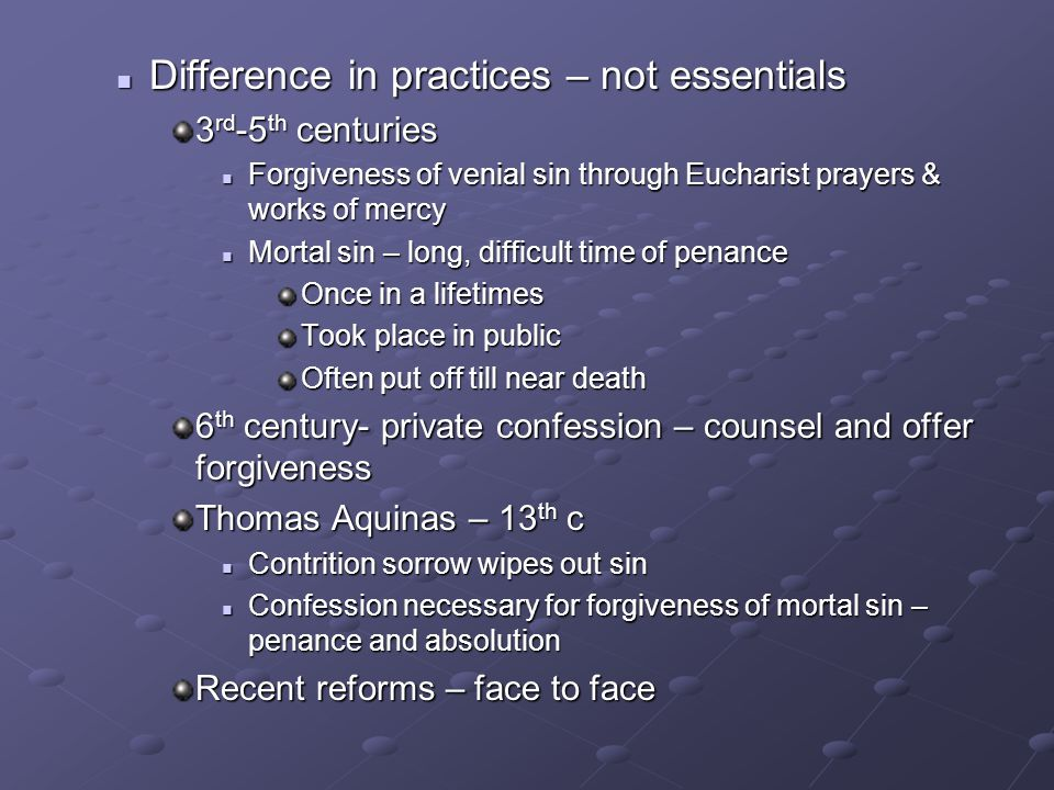 Difference in practices – not essentials Difference in practices – not essentials 3 rd -5 th centuries Forgiveness of venial sin through Eucharist pra