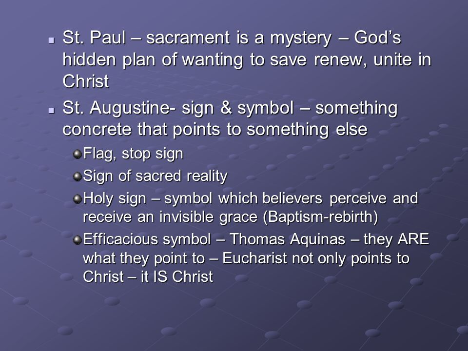 St. Paul – sacrament is a mystery – God's hidden plan of wanting to save renew, unite in Christ St. Paul – sacrament is a mystery – God's hidden plan
