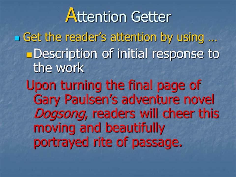 A ttention Getter Get the reader's attention by using … Get the reader's attention by using … Fact or Statistic Fact or Statistic In 2006, the U.S.