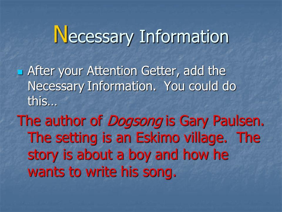 N ecessary Information Author's full name (Gary Paulsen) Author's full name (Gary Paulsen) Title of Story (Dogsong) Title of Story (Dogsong) Setting (small Eskimo village) Setting (small Eskimo village) Brief plot summary – 2-5 sentences.