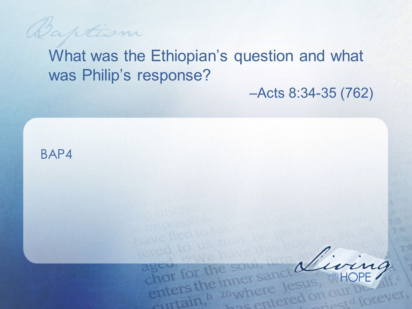 What was the Ethiopian's question and what was Philip's response? –Acts 8:34-35 (762) BAP4