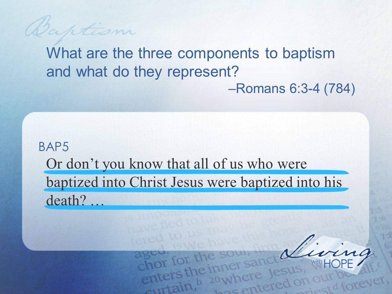 What are the three components to baptism and what do they represent.