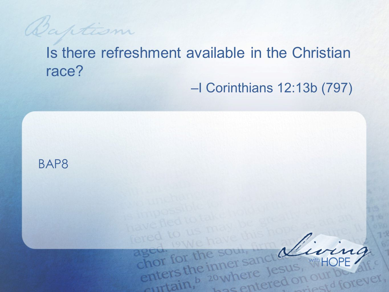Is there refreshment available in the Christian race? –I Corinthians 12:13b (797) BAP8