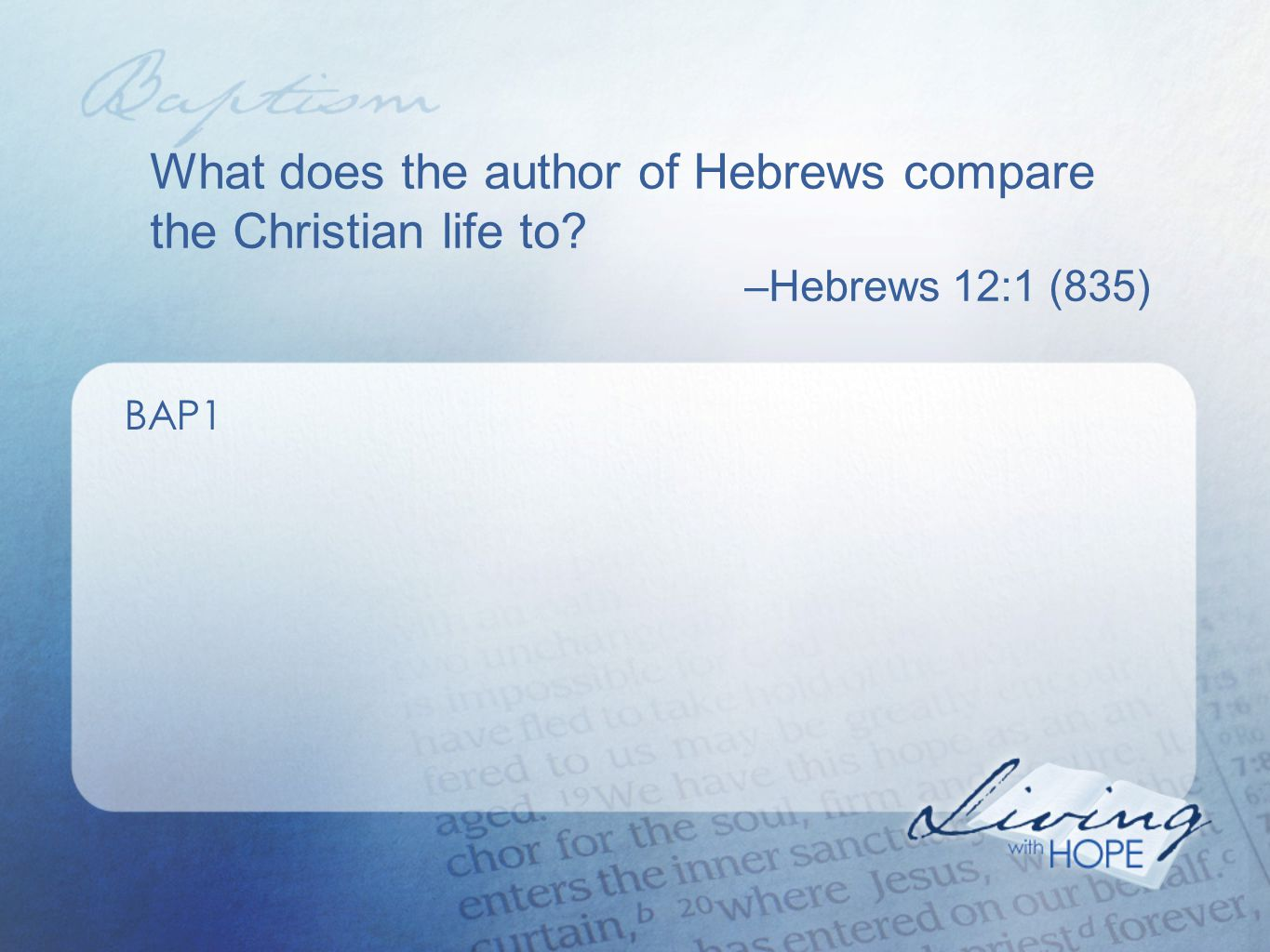 What does the author of Hebrews compare the Christian life to? –Hebrews 12:1 (835) BAP1