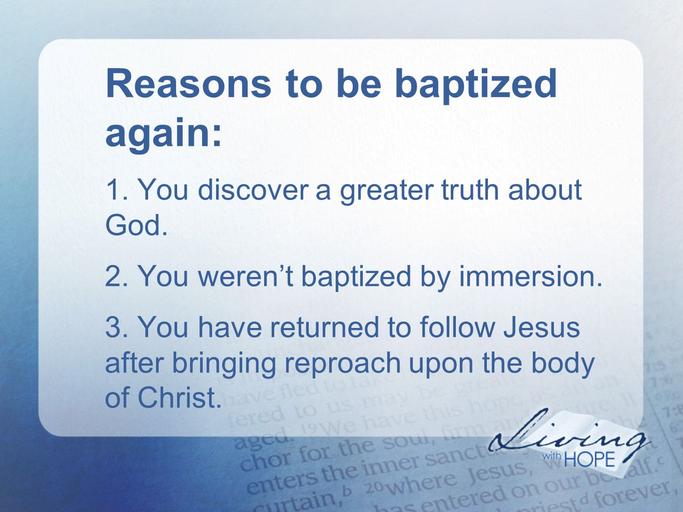 Reasons to be baptized again: 1. You discover a greater truth about God.