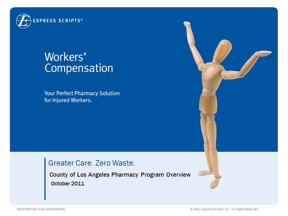 Greater Care. Zero Waste. PROPRIETARY AND CONFIDENTIAL © 2011 Express Scripts, Inc.