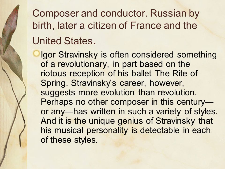 Composer and conductor.Russian by birth, later a citizen of France and the United States.