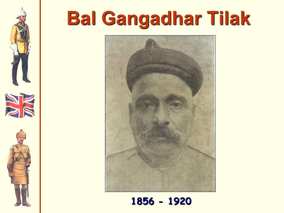 Bal Gangadhar Tilak 1856 - 1920
