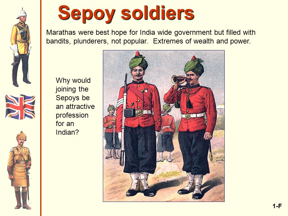 Sepoy soldiers 1-F Marathas were best hope for India wide government but filled with bandits, plunderers, not popular.