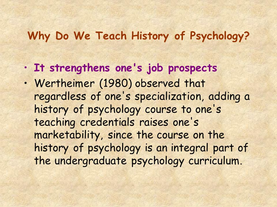 Why Do We Teach History of Psychology.