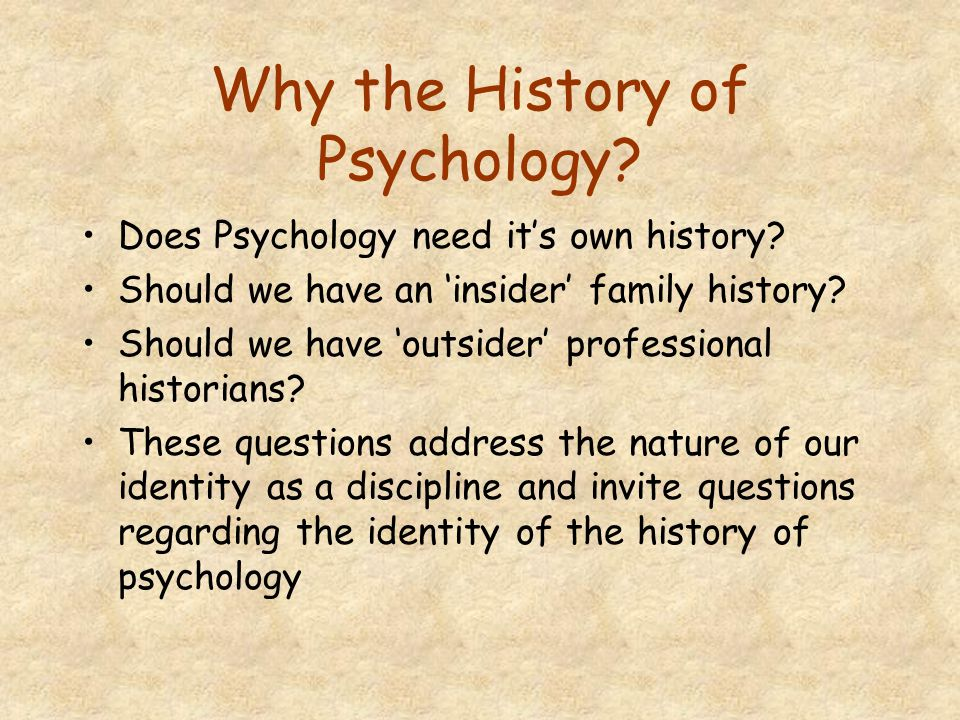 Why the History of Psychology.Does Psychology need it's own history.