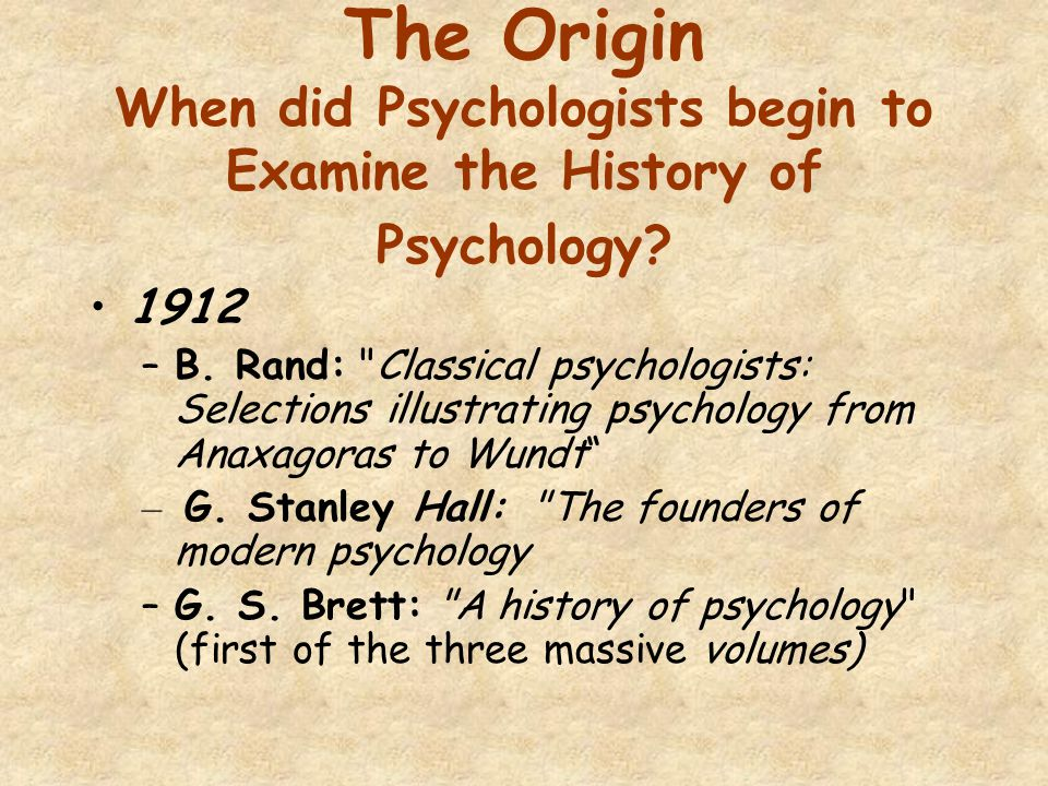 The Origin When did Psychologists begin to Examine the History of Psychology.