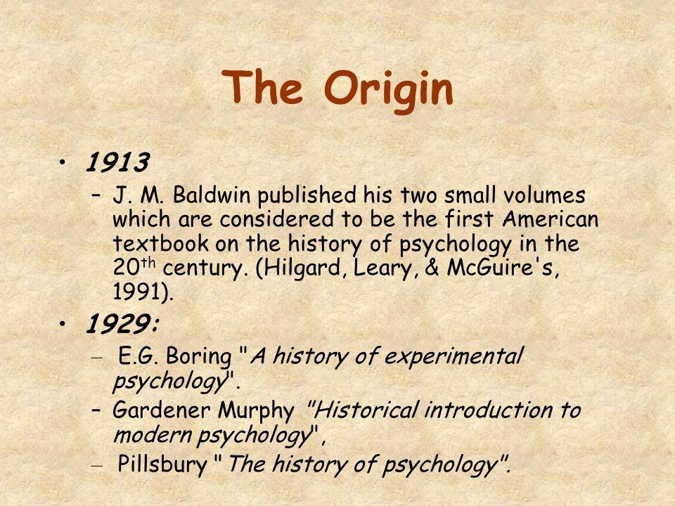 Two worlds of the history of psychology Insider view involves uniform single history, (like stairs or ladder) Celebration Whiggish presentism Old History (i.e., Boring, 1929/1950) Natural science perspective Outsider view involves critical and situated plural perspectives Grounding in sociology and philosophy New History (i.e., Danziger, 1990) Human science perspective