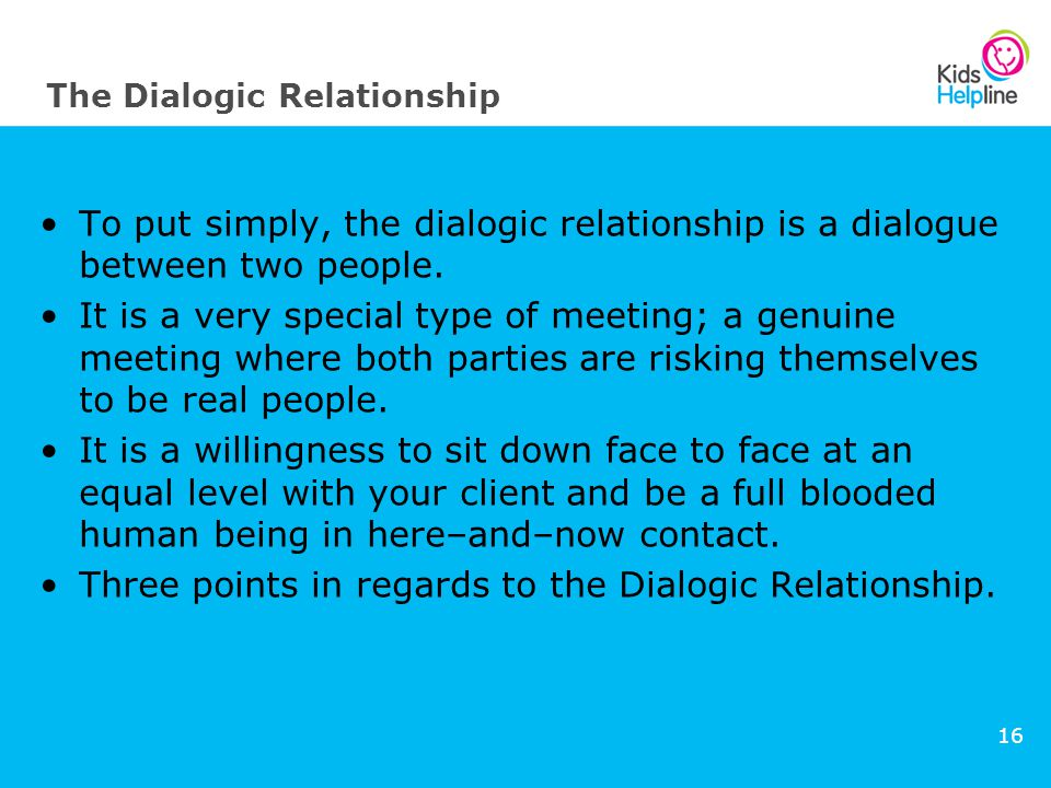 16 The Dialogic Relationship To put simply, the dialogic relationship is a dialogue between two people.