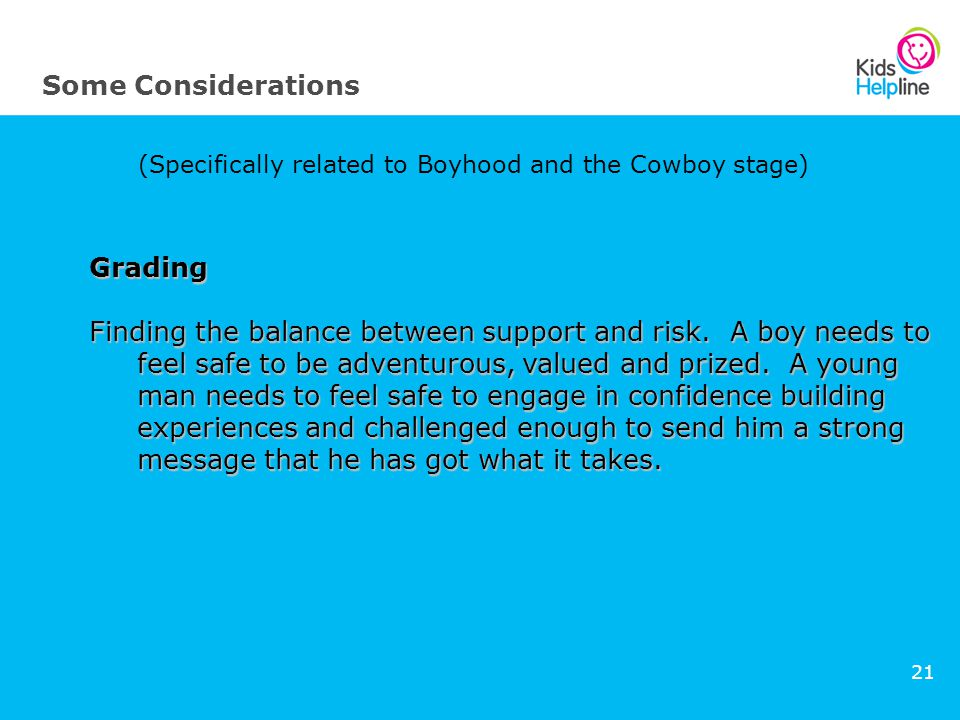 21 Some Considerations (Specifically related to Boyhood and the Cowboy stage) Grading Finding the balance between support and risk.