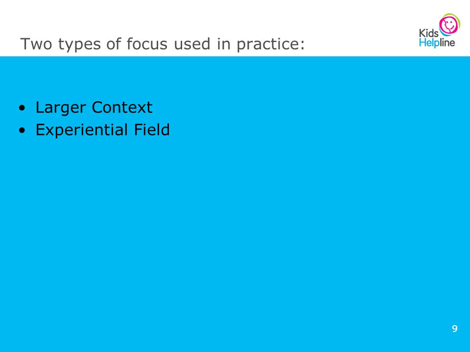 9 Two types of focus used in practice: Larger Context Experiential Field