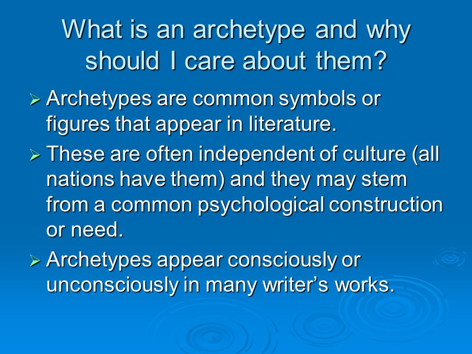 What is an archetype and why should I care about them?  Archetypes are common symbols or figures that appear in literature.  These are often indepen