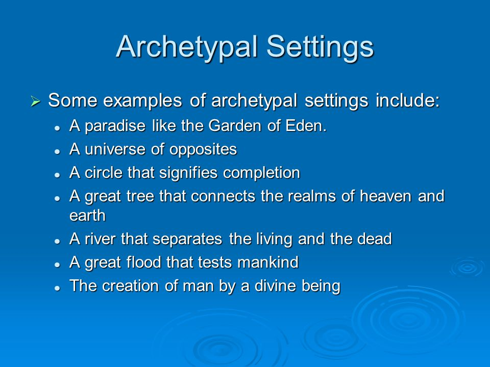 Archetypal Settings  Some examples of archetypal settings include: A paradise like the Garden of Eden. A paradise like the Garden of Eden. A universe
