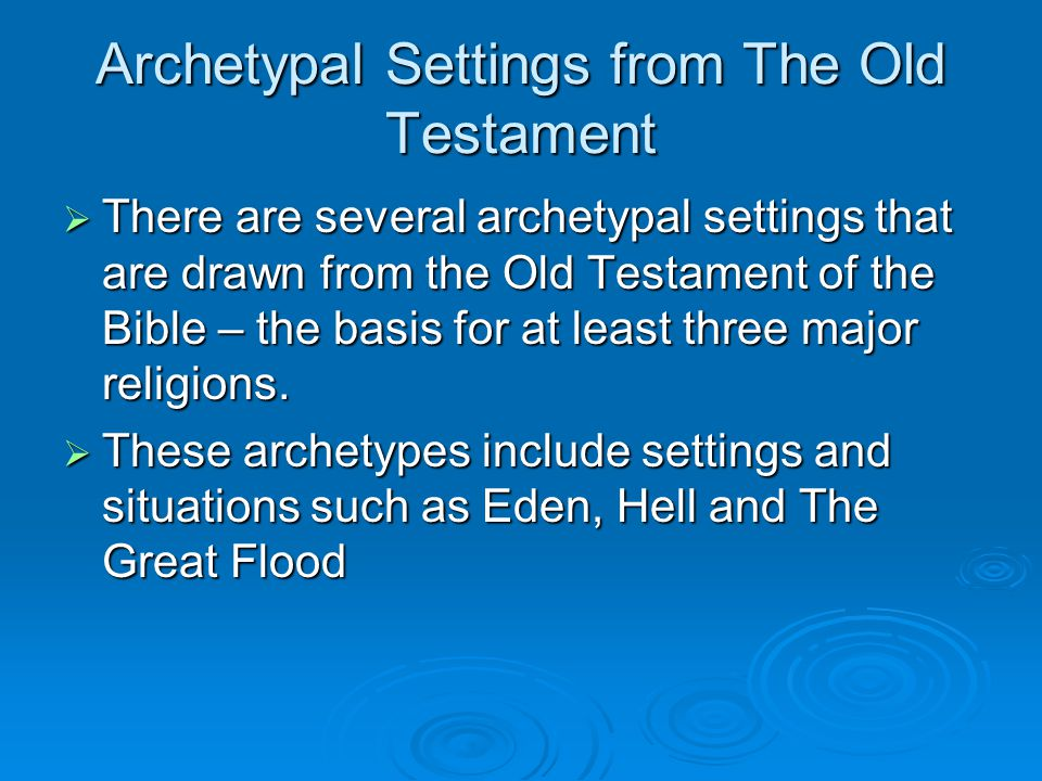 Archetypal Settings from The Old Testament  There are several archetypal settings that are drawn from the Old Testament of the Bible – the basis for